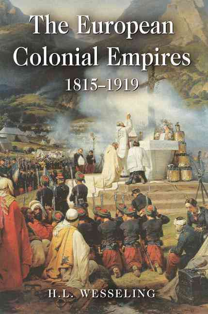 The European Colonial Empires, 1815-1919 By Wesseling, H. L./ Webb, Diane