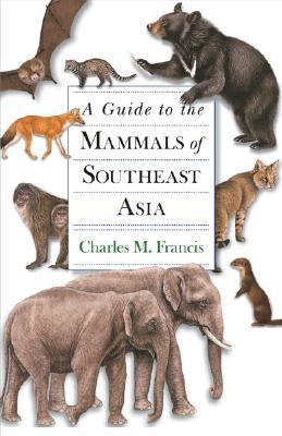 A Guide to the Mammals of Southeast Asia By Francis, Charles M./ Barrett, Priscilla (ILT)/ Budden, Robin (ILT)/ Cox, John (ILT)/ Doyle, Sandra (ILT)